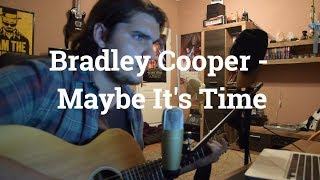 Bradley Cooper - Maybe It's Time ( A Star is Born Soundtrack ) Cover