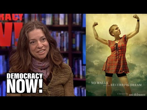 Ani DiFranco on Trump, Her New Memoir, Defying Music Moguls & Working with Pete Seeger and Prince