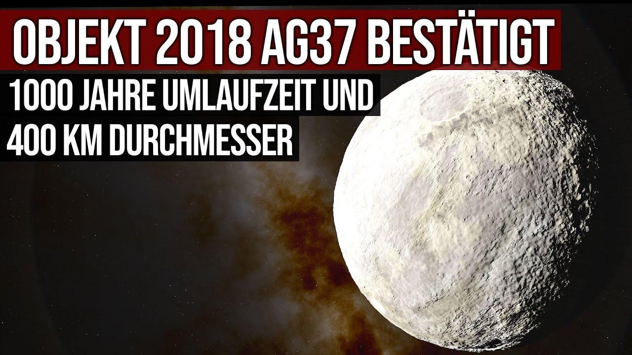 Objekt 2018 AG37 bestätigt - 1000 Jahre Umlaufzeit - 400 km Durchmesser