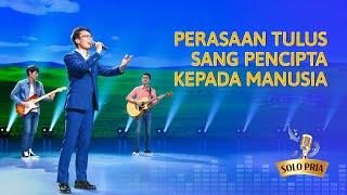 Lagu Rohani Kristen 2020 - TPerasaan Tulus Sang Pencipta kepada Manusia