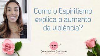 Como o Espiritismo explica o aumento da violência?