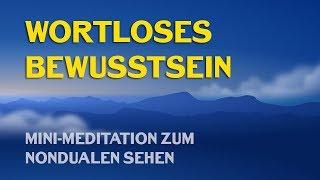 Mini-Meditation: Wortloses Bewusstsein – Übung zum nondualen Sehen