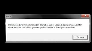 OHA !!!! League OF Legends Directx Hatası Çözümü