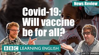 Covid-19: Will vaccine be for all? News Review