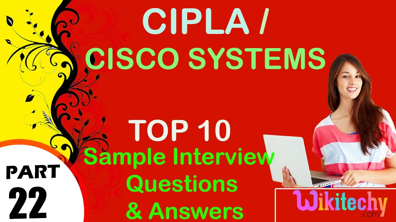 cipla cisco systems top most interview questions and answers cipla cisco systems top most interview questions and answers