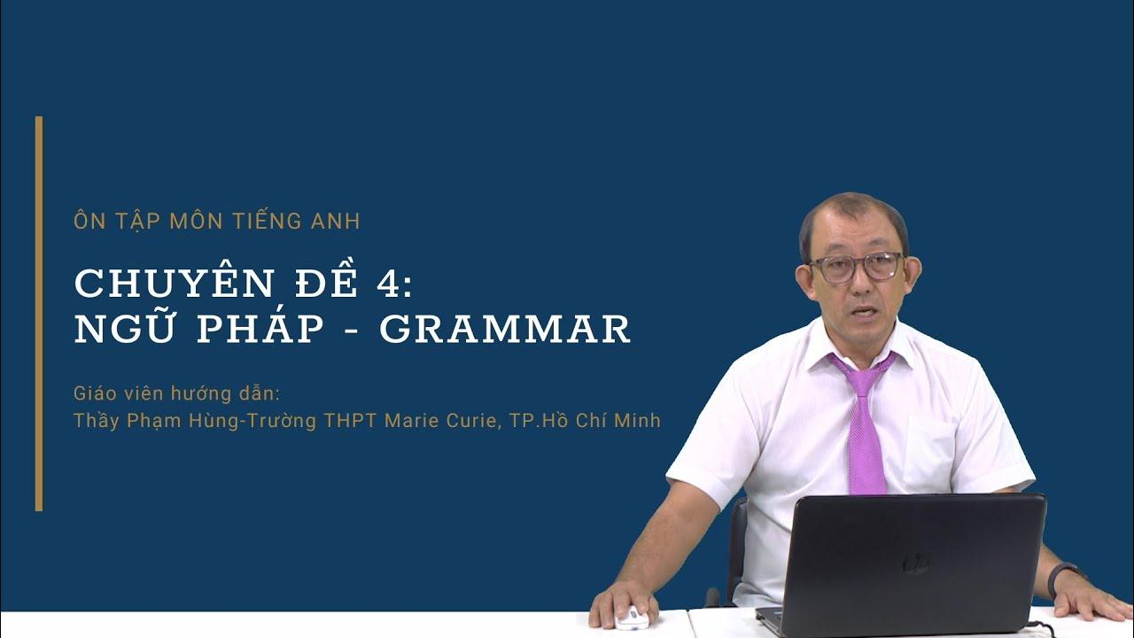 [ÔN THI THPT QUỐC GIA 2021] Môn Tiếng Anh: CĐ 4 - Ngữ pháp - Grammar (Tiếp theo)