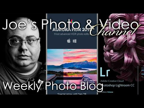 Weekly Photo Blog With Joe - Aurora HDR 2018 Is Out, Lightroom 7 Beta & My Declining Heal