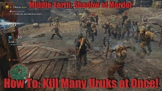 Middle-Earth: Shadow of Mordor Tips & Tricks - How to Kill Many Uruks Easily