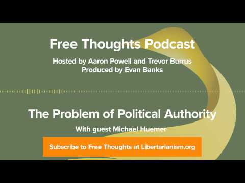 Ep. 47: The Problem of Political Authority (with Michael Huemer)