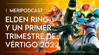 MeriPodcast 15x05: Elden Ring y un primer trimestre de vértigo en 2022