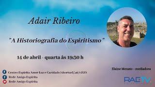 A HISTORIOGRAFIA DO ESPIRITISMO - Live com Adair Ribeiro