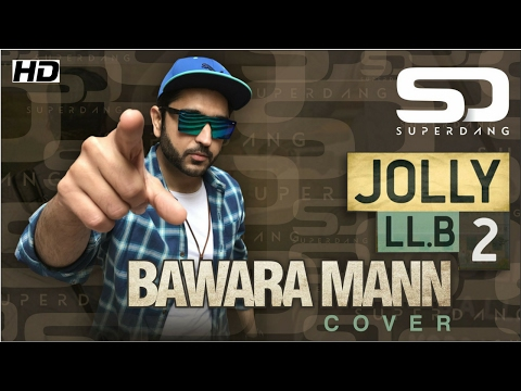 BAWARA MANN - Jolly LLB 2 | SUPER DANG COVER (ft. Ashajeevan)