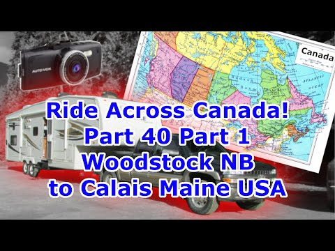 Woodstock NB To Calais ME USA Part 1 / Across Canada Dashcam Road Trip Part 40