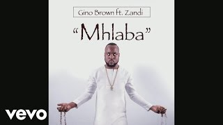 Gino Brown - Mhlaba ft. Zandi