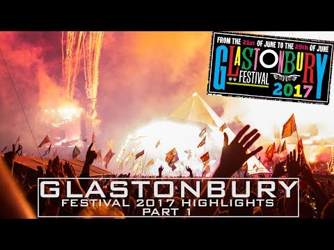 GLASTONBURY FESTIVAL 2017 - HIGHLIGHTS - PART 1