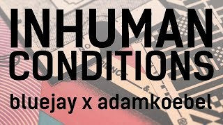 INHUMAN CONDITIONS // Bluejay x Adam