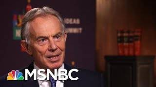 Former Prime Minister Tony Blair On Terror Attacks: 'You Need Rules, But Not Prejudices' | MSNBC thumbnail