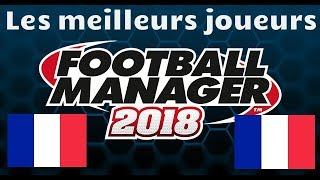 LES MEILLEURS JOUEURS FRANCAIS DE FOOTBALL MANAGER 2018 !