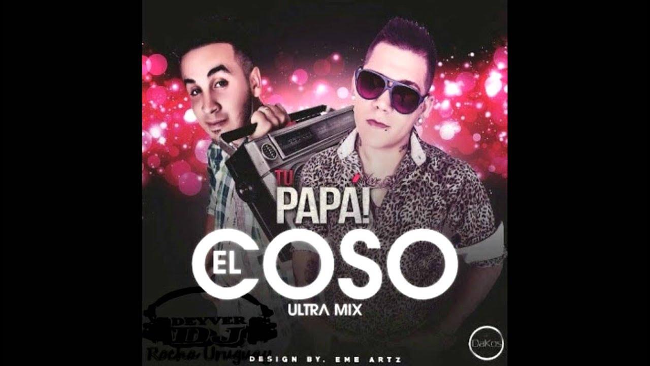 Tu Papa El Coso Oficial Remix By Djdeyver Barteloni