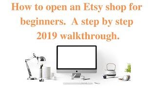 How to open an Etsy shop for beginners step by step 2019 walkthrough