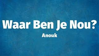 Anouk - Waar Ben Je Nou? (Lyrics)