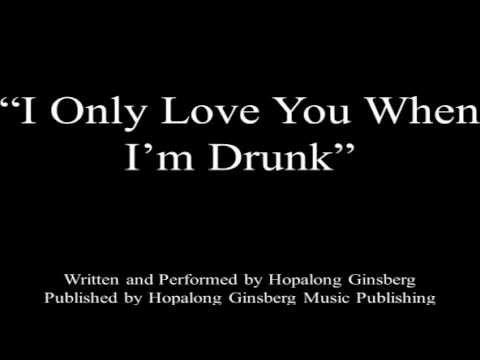 Only love you when im drunk