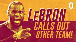 "Lebron james calls out other team! ""don't care about sportsmanship?"""
