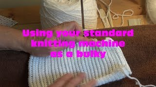 Using your Standard Knitting Machine as a Bulky