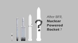 What comes after BFR for SpaceX, a nuclear-powered rocket?