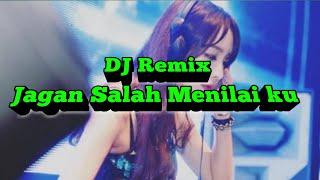 Dj Remix Jagan Kau Salah Menilai Ku Bikin Baper Enak Buat Goyang MP3
