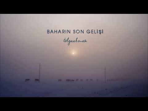 Tolga Akman - Baharın Son Gelişi (Kesinlikle Dinleyin)