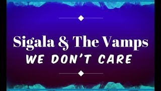 Sigala, The Vamps - We Don't Care KARAOKE NO VOCAL