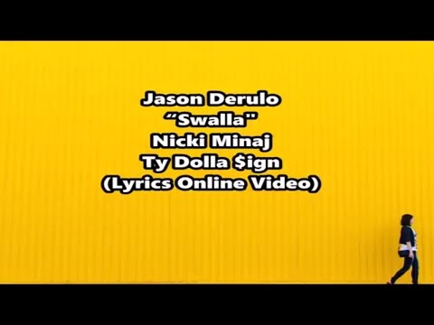 SWALLA   JASON DERULO FT  NICKI MINAJ & TY DOLLA $IGN LYRICS ONLINE VIDEO