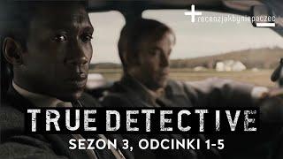 TRUE DETECTIVE, SEZON 3: POWRÓT LEGENDY czy KOLEJNA PORAŻKA? Oceniamy 5 z 8 odcinków | BEZ SPOILERÓW
