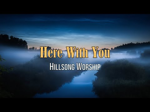 Here With You - Hillsong Worship - with Lyrics