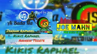 Jarahn Raphael - Ai Bada Na ft Kikis Raphael & Andrew Tegete