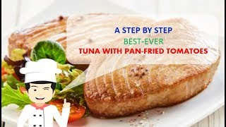 Best-Ever TUNA WITH PAN FRIED TOMATOES