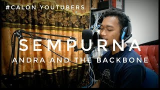 Sempurna - Andra And The BackBone 》 Cover By. CALON YOUTUBERS.