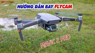 Hướng dẫn bay Flycam Mavic 2 Pro: Unbox và Trải nghiệm nhanh!