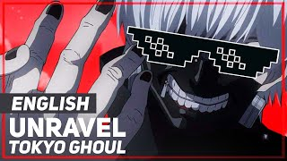 "ENGLISH ""Unravel"" Tokyo Ghoul (April Fools)"