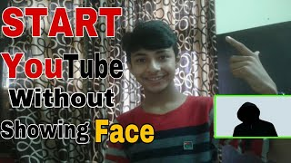 Start your YouTube channel without Showing your Face in 2018 | is it possible to get success