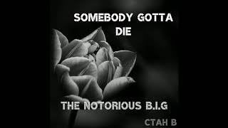 The Notorious Big Somebody Gotta Die