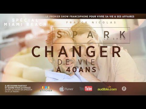 Changer de vie à 40 ans SPARK LE SHOW avec Franck Nicolas - Spécial Miami