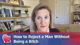 How to Reject a Man Without Being a Bitch - by Claire Casey (for Digital Romance TV)