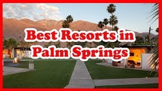 5 Best Resorts in Palm Springs | USA | Love Is Vacation