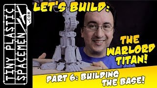 Building the Warlord Titan! Build Log #6: Building the Base!