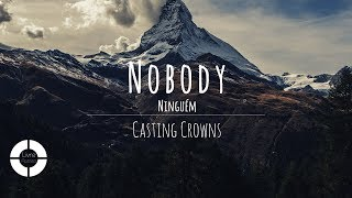 Nobody - Casting Crowns feat. Matthew West (Lyric Video | Legendado em Português)