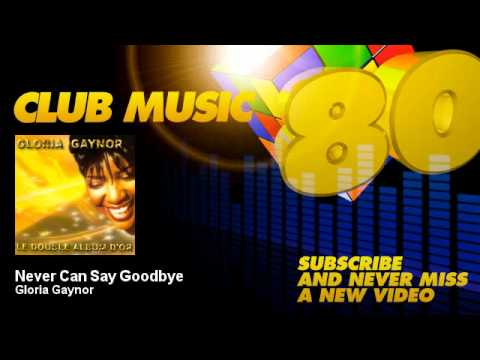 Gloria Gaynor - Never Can Say Goodbye - ClubMusic80s