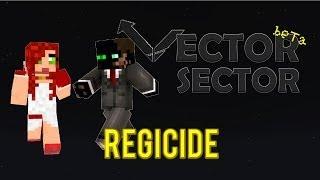Vector Sector: Regicide