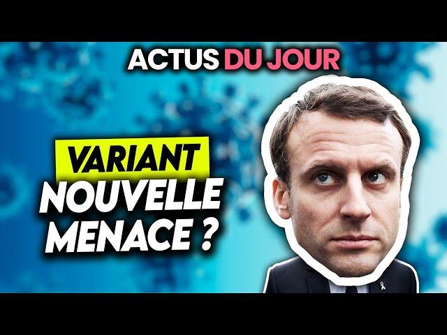 Ce variant qui menace la France, Mcfly et Carlito avec Macron, enfants endormis... Actus du jour